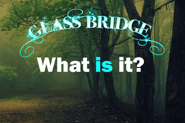 Glass Bridge - What is it?